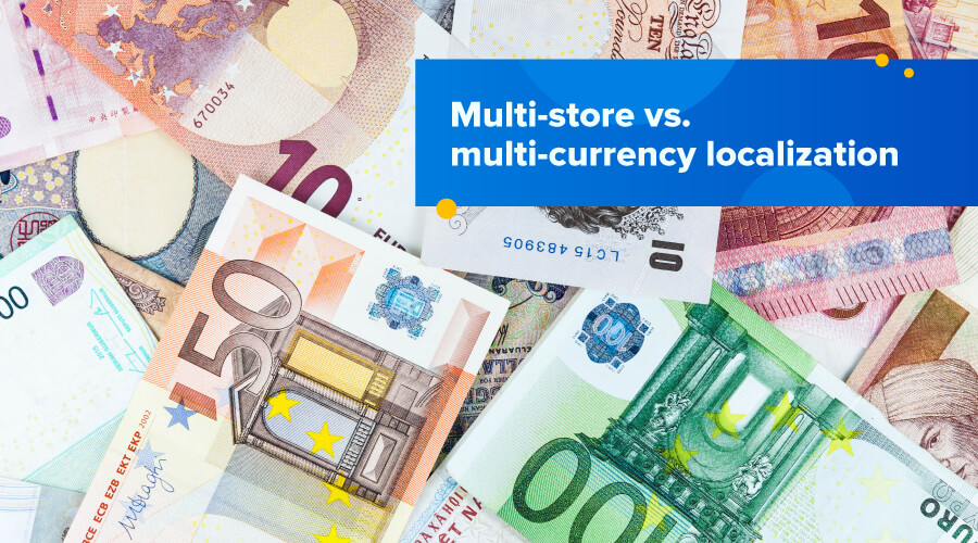 Multi-store or multi-currency localization - which option is best for Shopify Plus?